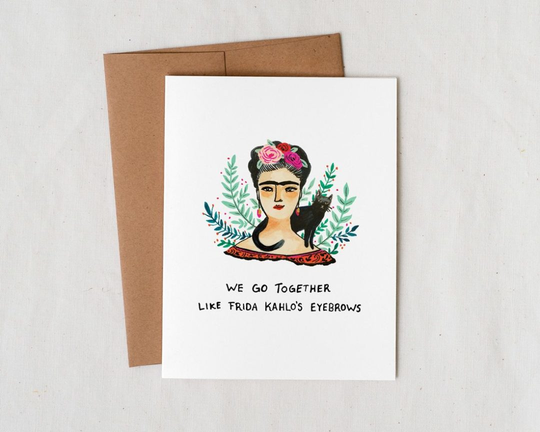 quirky illustrated frida kahlo card that says we go together like frida kahlo's eyebrows